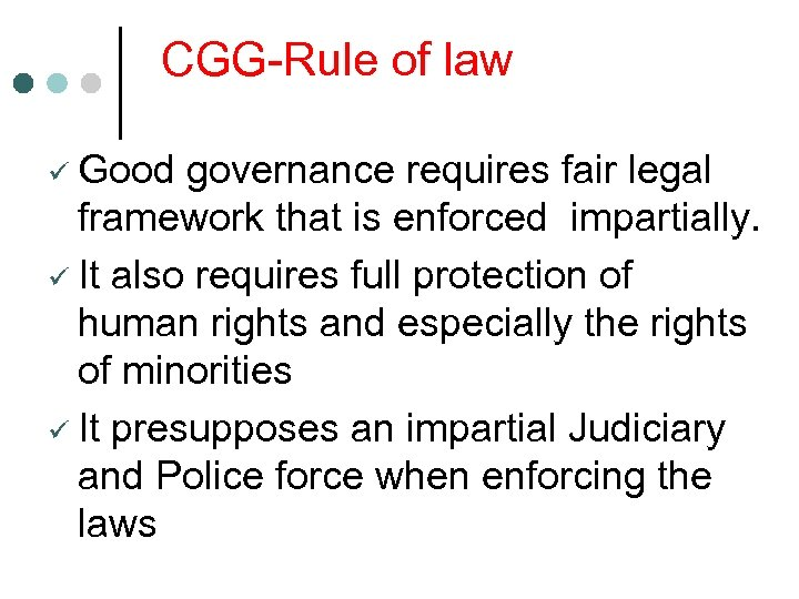 CGG-Rule of law ü Good governance requires fair legal framework that is enforced impartially.