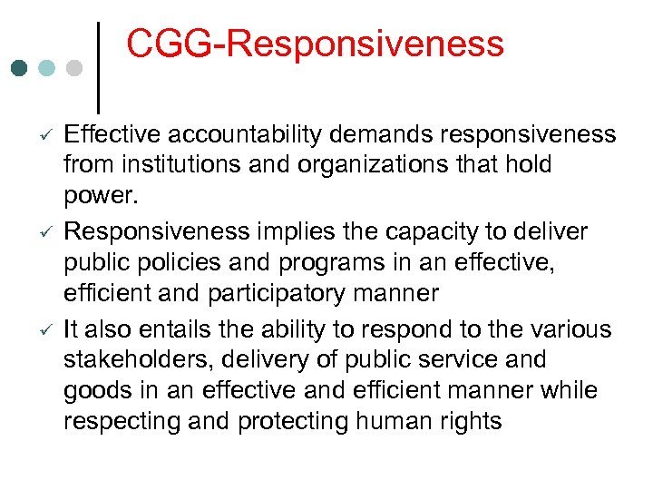 CGG-Responsiveness ü ü ü Effective accountability demands responsiveness from institutions and organizations that hold
