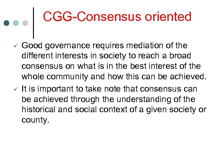 CGG-Consensus oriented ü ü Good governance requires mediation of the different interests in society