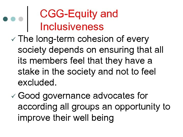 CGG-Equity and Inclusiveness ü The long-term cohesion of every society depends on ensuring that