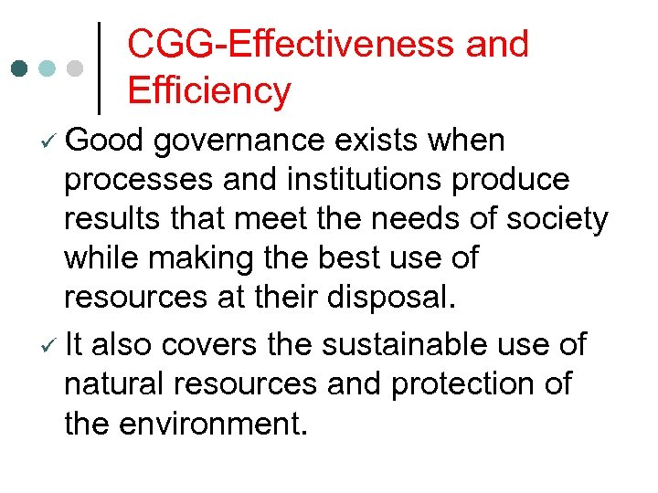 CGG-Effectiveness and Efficiency ü Good governance exists when processes and institutions produce results that