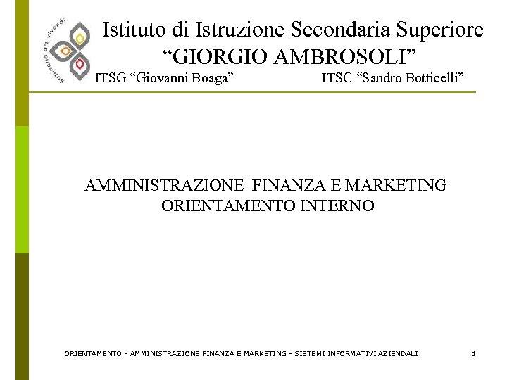 """Istituto di Istruzione Secondaria Superiore """"GIORGIO AMBROSOLI"""" ITSG """"Giovanni Boaga"""" ITSC """"Sandro Botticelli"""" AMMINISTRAZIONE"""