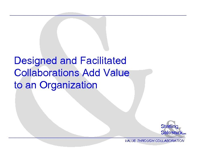 & Designed and Facilitated Collaborations Add Value to an Organization & Sterling Selesnick ,