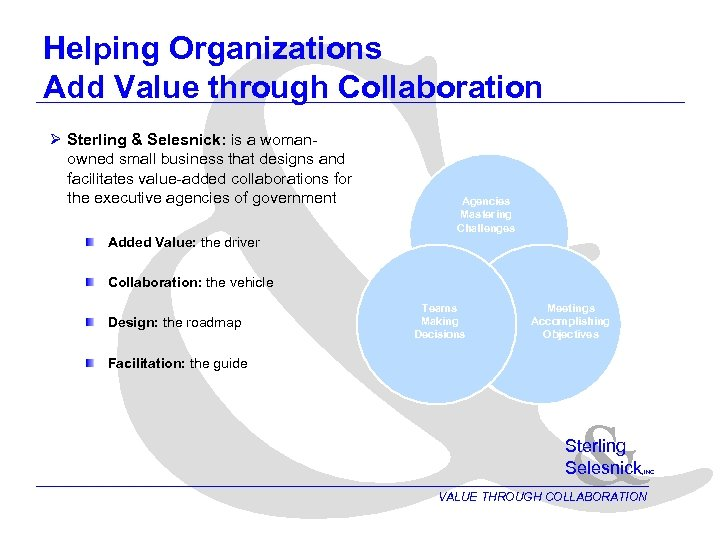 & Helping Organizations Add Value through Collaboration Ø Sterling & Selesnick: is a womanowned