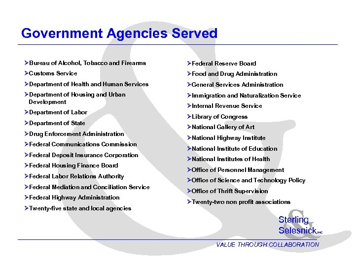 & Government Agencies Served ØBureau of Alcohol, Tobacco and Firearms ØFederal Reserve Board ØCustoms