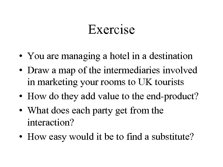 Exercise • You are managing a hotel in a destination • Draw a map