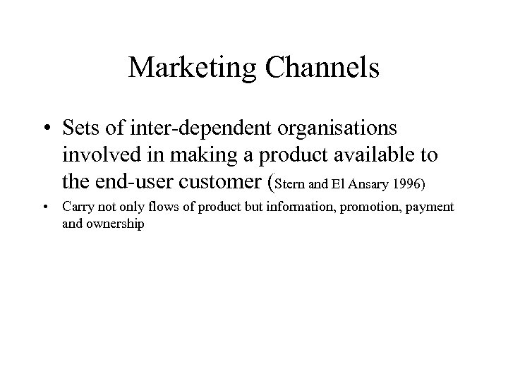 Marketing Channels • Sets of inter-dependent organisations involved in making a product available to