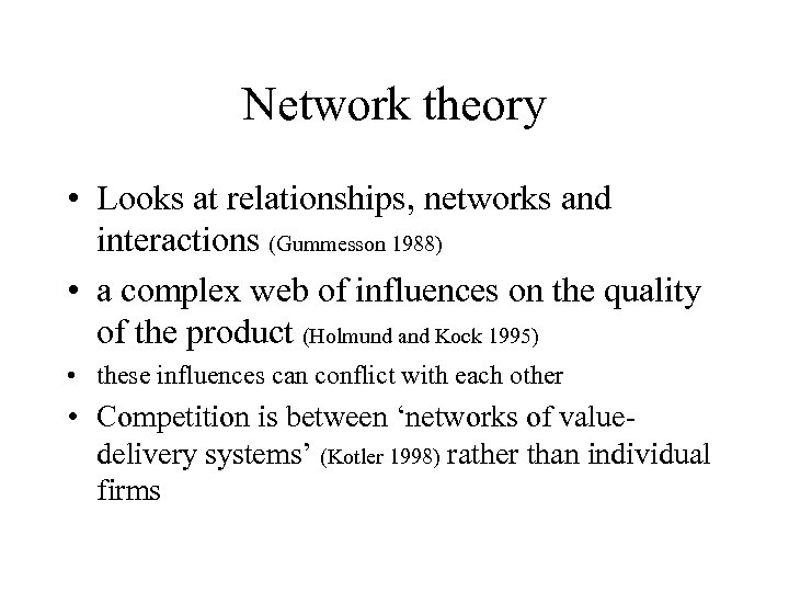 Network theory • Looks at relationships, networks and interactions (Gummesson 1988) • a complex