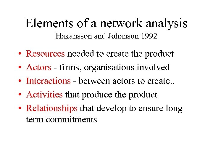 Elements of a network analysis Hakansson and Johanson 1992 • • • Resources needed