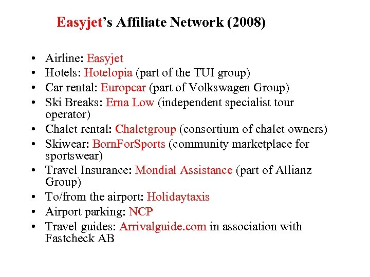 Easyjet's Affiliate Network (2008) • • • Airline: Easyjet Hotels: Hotelopia (part of the