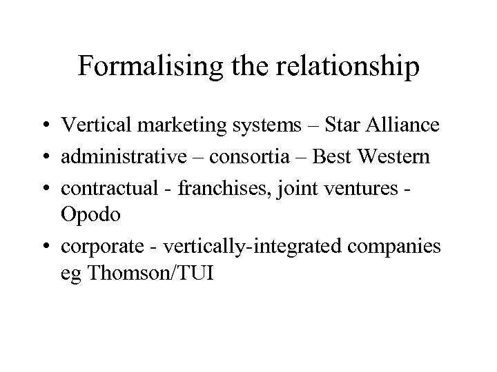 Formalising the relationship • Vertical marketing systems – Star Alliance • administrative – consortia