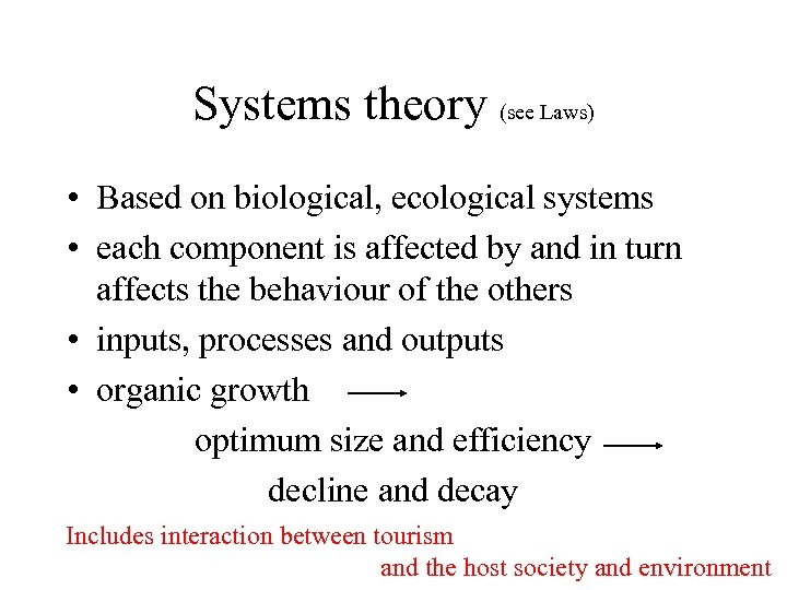Systems theory (see Laws) • Based on biological, ecological systems • each component is