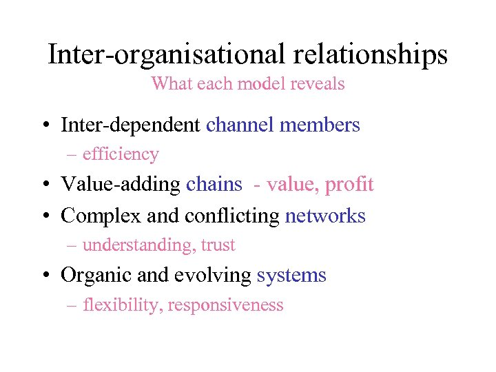 Inter-organisational relationships What each model reveals • Inter-dependent channel members – efficiency • Value-adding