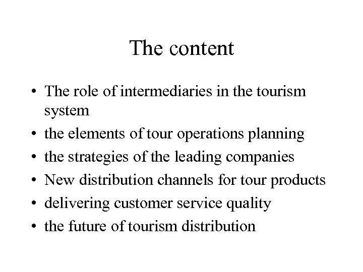 The content • The role of intermediaries in the tourism system • the elements