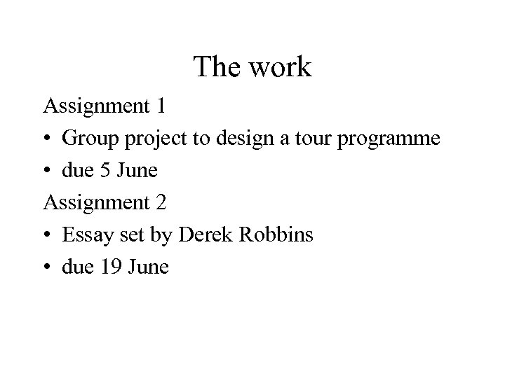 The work Assignment 1 • Group project to design a tour programme • due