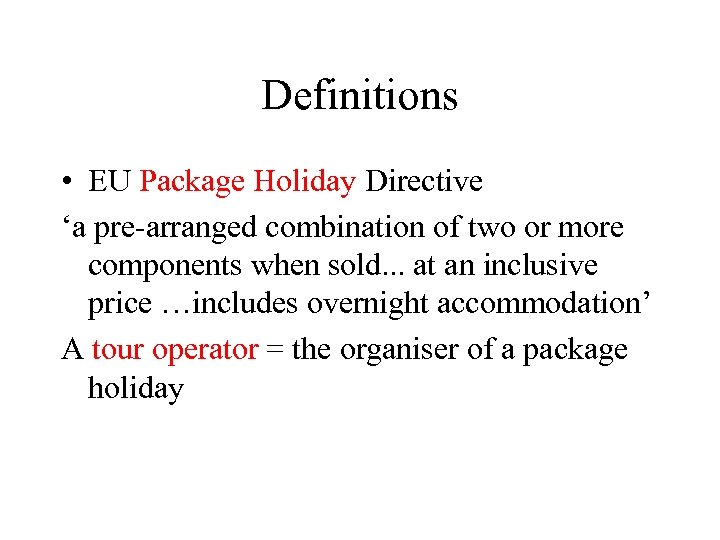 Definitions • EU Package Holiday Directive 'a pre-arranged combination of two or more components