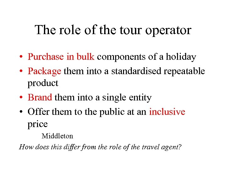 The role of the tour operator • Purchase in bulk components of a holiday