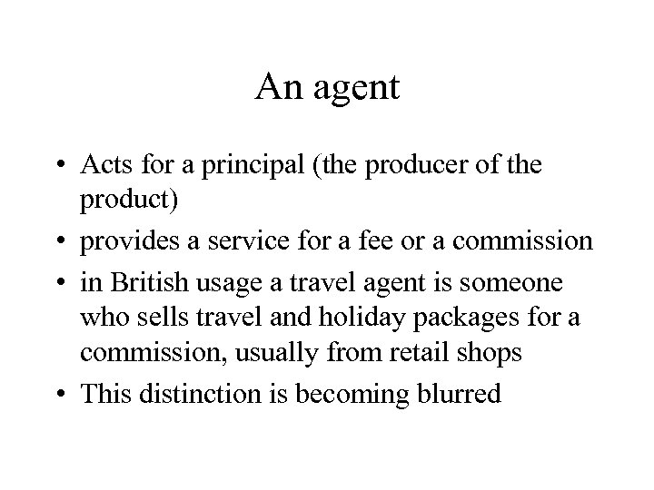An agent • Acts for a principal (the producer of the product) • provides