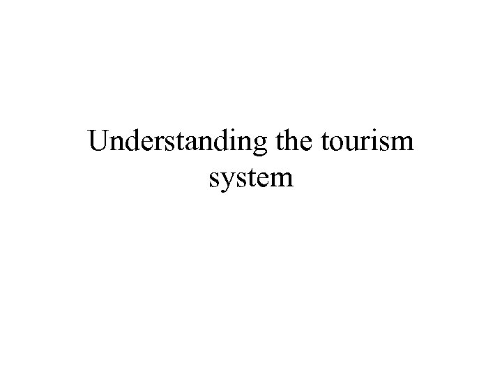 Understanding the tourism system