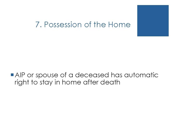 7. Possession of the Home ¡ AIP or spouse of a deceased has automatic