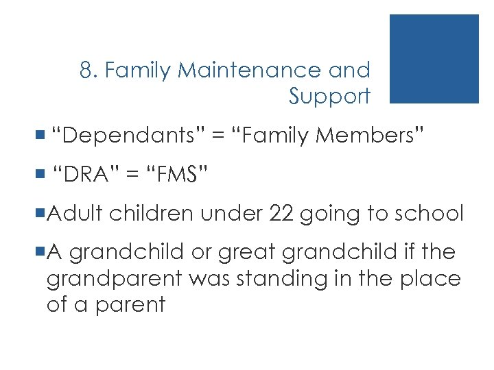 """8. Family Maintenance and Support ¡ """"Dependants"""" = """"Family Members"""" ¡ """"DRA"""" = """"FMS"""""""