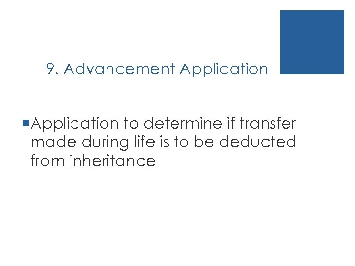 9. Advancement Application ¡Application to determine if transfer made during life is to be