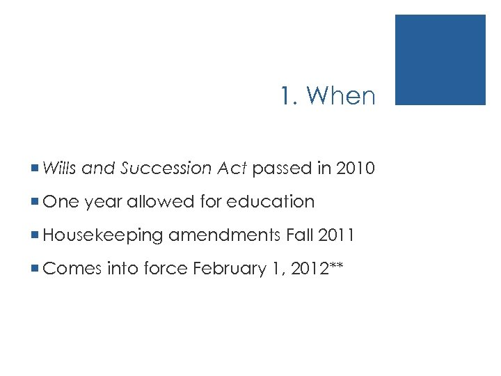 1. When ¡ Wills and Succession Act passed in 2010 ¡ One year allowed