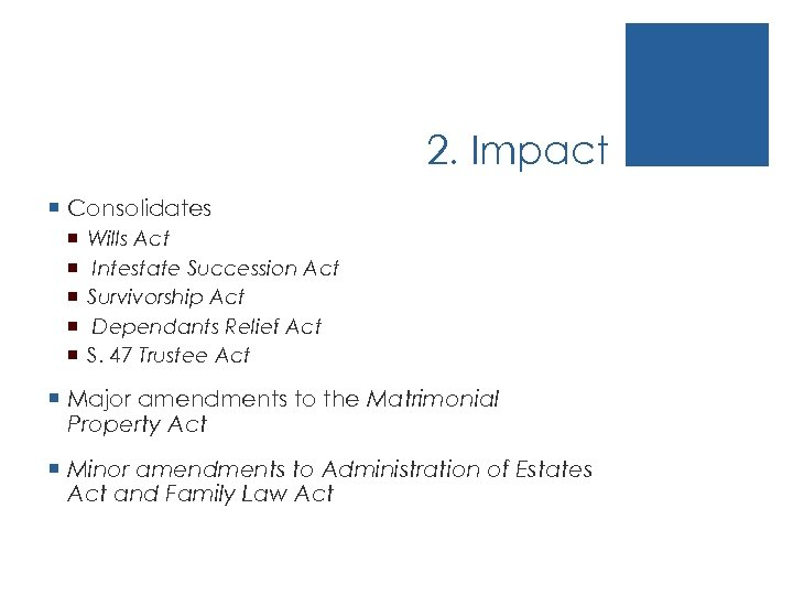 2. Impact ¡ Consolidates ¡ ¡ ¡ Wills Act Intestate Succession Act Survivorship Act