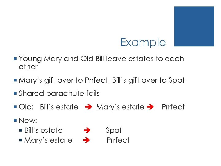 Example ¡ Young Mary and Old Bill leave estates to each other ¡ Mary's