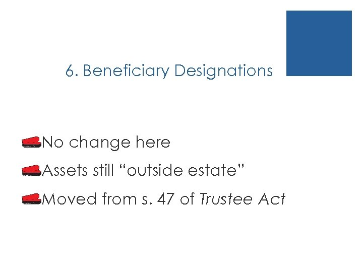 """6. Beneficiary Designations No change here Assets still """"outside estate"""" Moved from s. 47"""