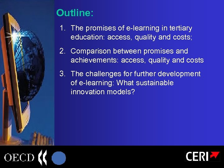 Outline: 1. The promises of e-learning in tertiary education: access, quality and costs; 2.