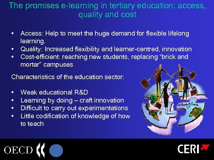 The promises e-learning in tertiary education: access, quality and cost • • • Access: