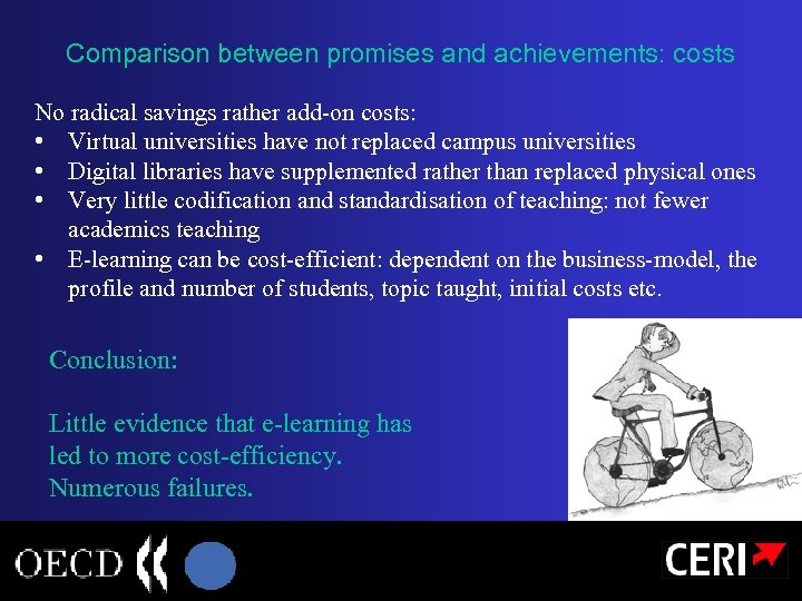 Comparison between promises and achievements: costs No radical savings rather add-on costs: • Virtual