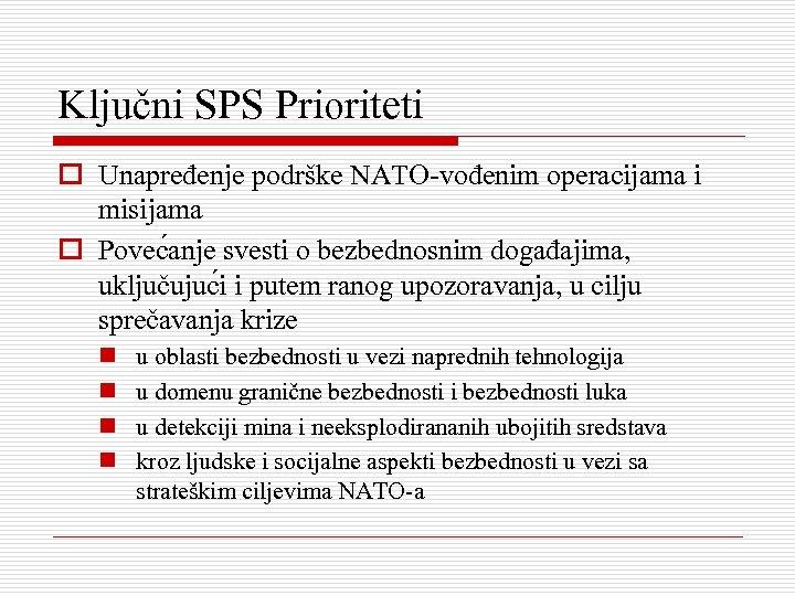 Ključni SPS Prioriteti o Unapređenje podrške NATO-vođenim operacijama i misijama o Povec anje svesti