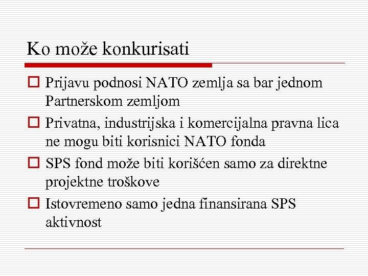 Ko može konkurisati o Prijavu podnosi NATO zemlja sa bar jednom Partnerskom zemljom o