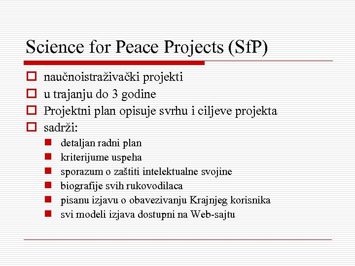 Science for Peace Projects (Sf. P) o o naučnoistraživački projekti u trajanju do 3