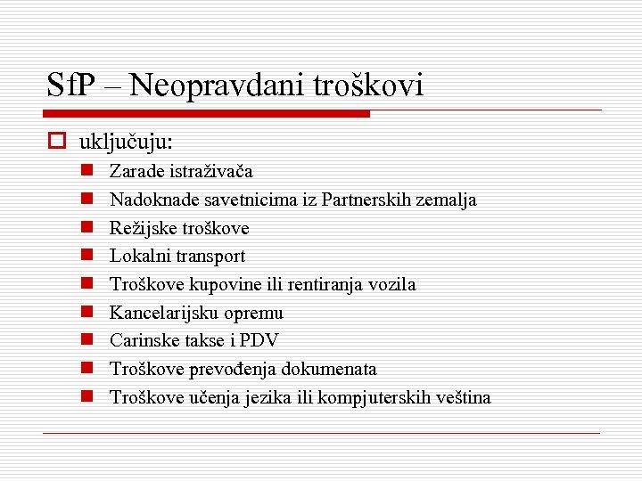 Sf. P – Neopravdani troškovi o uključuju: n n n n n Zarade istraživača