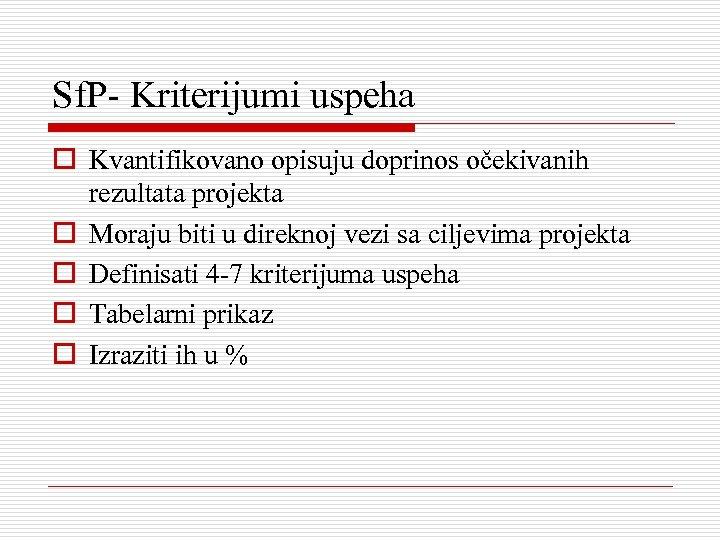 Sf. P- Kriterijumi uspeha o Kvantifikovano opisuju doprinos očekivanih rezultata projekta o Moraju biti