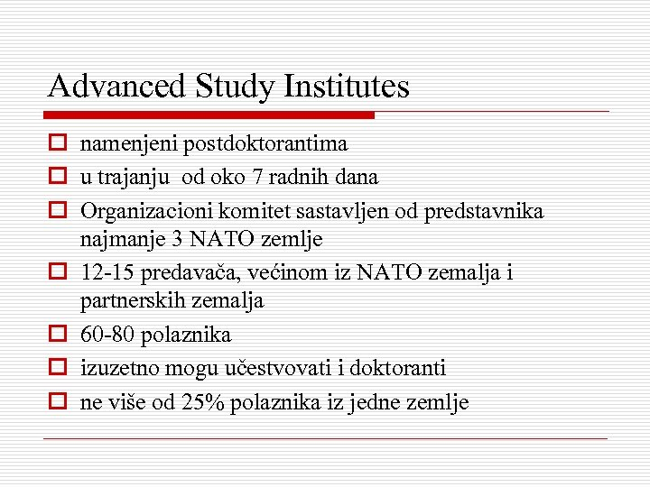 Advanced Study Institutes o namenjeni postdoktorantima o u trajanju od oko 7 radnih dana