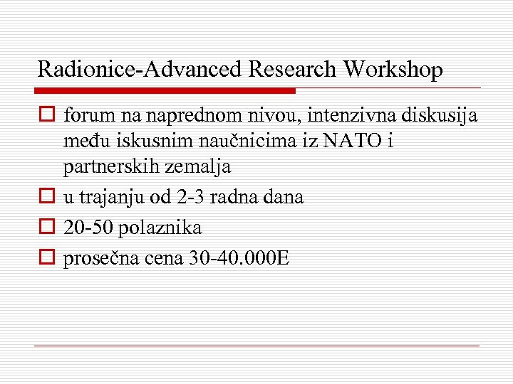 Radionice-Advanced Research Workshop o forum na naprednom nivou, intenzivna diskusija među iskusnim naučnicima iz