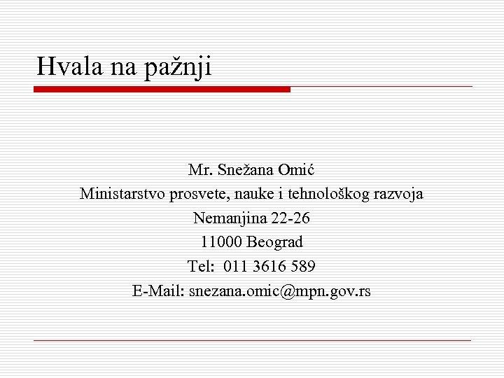 Hvala na pažnji Mr. Snežana Omić Ministarstvo prosvete, nauke i tehnološkog razvoja Nemanjina 22