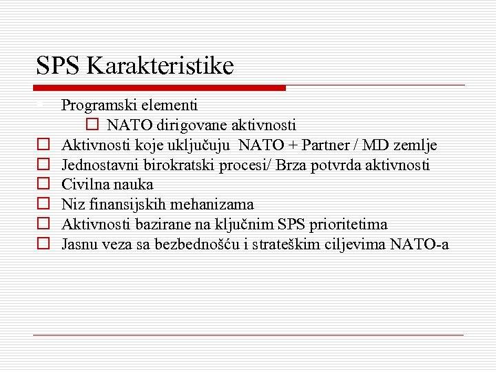SPS Karakteristike § Programski elementi o o o o NATO dirigovane aktivnosti Aktivnosti koje