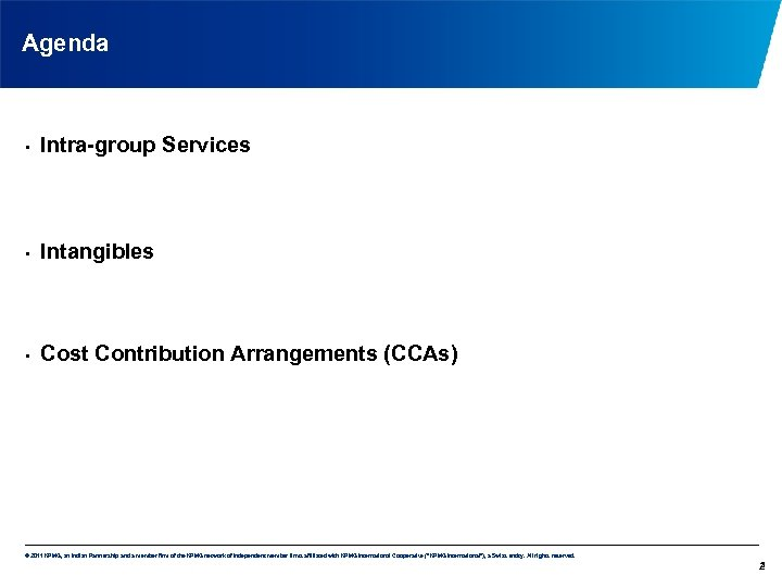 Agenda • Intra-group Services • Intangibles • Cost Contribution Arrangements (CCAs) © 2011 KPMG,