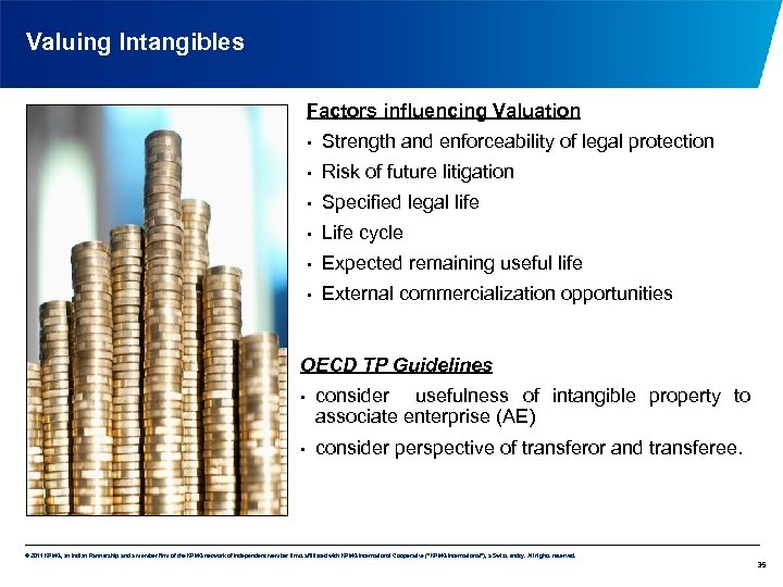 Valuing Intangibles Factors influencing Valuation • Strength and enforceability of legal protection • Risk