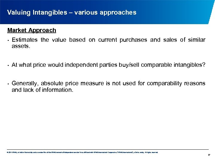 Valuing Intangibles – various approaches Market Approach • • • Estimates the value based
