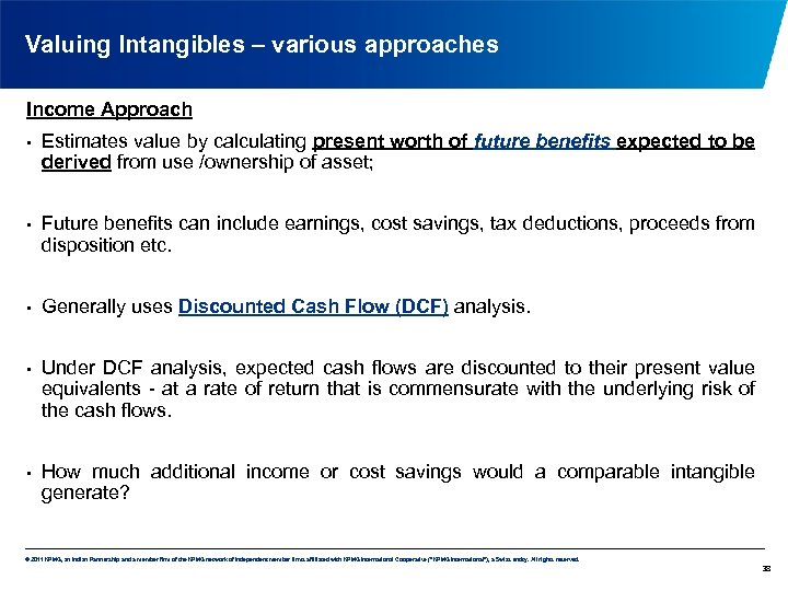 Valuing Intangibles – various approaches Income Approach • • • Estimates value by calculating