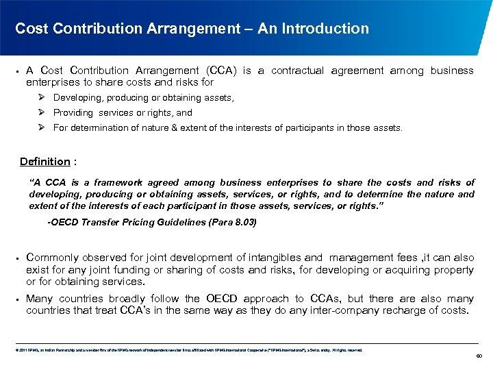 Cost Contribution Arrangement – An Introduction • A Cost Contribution Arrangement (CCA) is a
