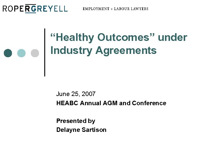 """Healthy Outcomes"" under Industry Agreements June 25, 2007 HEABC Annual AGM and Conference Presented"