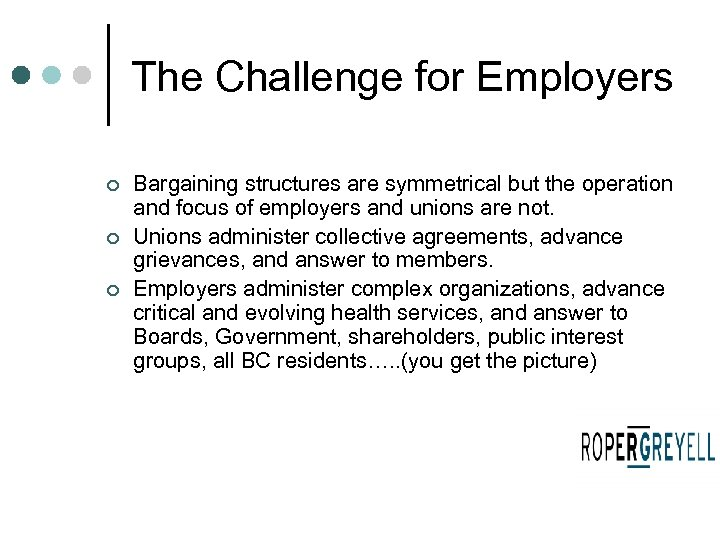 The Challenge for Employers ¢ ¢ ¢ Bargaining structures are symmetrical but the operation