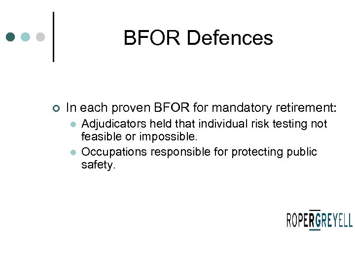 BFOR Defences ¢ In each proven BFOR for mandatory retirement: l l Adjudicators held